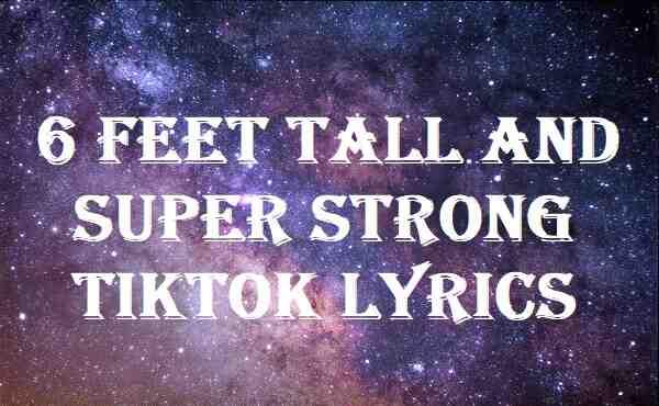 6-Feet-Tall-And-Super-Strong-Tiktok